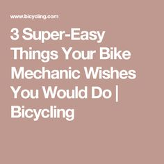 3 Super-Easy Things Your Bike Mechanic Wishes You Would Do   Bicycling