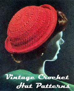 Vintage Crochet Hat Patterns -   You may think me crazy but I wish women still wore hats like this.