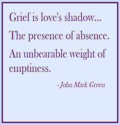 Grief is love's shadow. I Miss My Daughter, Miss You Mom, Love You, My Heart Hurts, It Hurts, Missing My Son, Dealing With Grief, Grief Loss, Love Of My Life