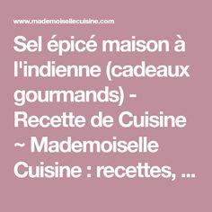 Sel épicé maison à l'indienne (cadeaux gourmands) - Recette de Cuisine ~ Mademoiselle Cuisine : recettes, astuces, actu cuisine
