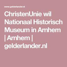 ChristenUnie wil Nationaal Historisch Museum in Arnhem   Arnhem   gelderlander.nl