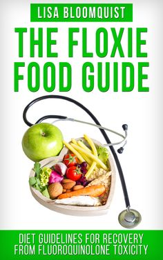 The Floxie Food Guide: Diet Guidelines for Recovery from Fluoroquinolone Toxicity