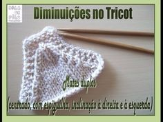 ABC do Tricot 9 - Diminuições no Tricot - Mates duplos Knitting Help, Knitting Stitches, Knitted Hats, Crochet Hats, Baby Cardigan, Lana, Couture, Diy And Crafts, Creations