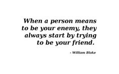 Friends first then enemy.