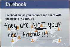 Secret from PostSecret.com - facebook is fake book. they are not your real friends