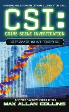 CSI: Grave Matters by Max Allan Collins, available at Book Depository with free delivery worldwide. Max Allan Collins, Csi Crime Scene Investigation, Investigations, Bestselling Author, Novels, Reading, Books, Libros, Book