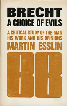 Brecht: A Choice of Evils. A Critical Study of the Man, his Work and his Opinions / Martin Esslin- Main Library D832 BRE/ESS
