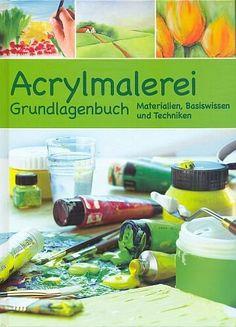 Acrylmalerei Grundagenbuch - Materialien, Basiswissen und Techniken [Illustrierte Sonderausgabe] (Hobby-Ratgeber) von Marlies Roerkohl, http://www.amazon.de/dp/B00428U3FI/ref=cm_sw_r_pi_dp_Zp59sb1XNZ90K