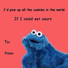 I love Cookie Monster Funny Valentines Cards, Valentine Images, Funny Cards, Be My Valentine, You Funny, Hilarious, Culture Day, Catch Feelings, I Love To Laugh