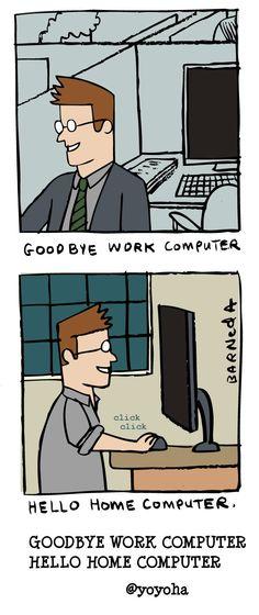 Goodbye work computer Hello home computer