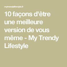 10 façons d'être une meilleure version de vous même - My Trendy Lifestyle
