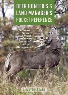 Deer Hunter's & Land Manager's Pocket Reference: A Database for Hunters and Rural Landowners Interested in Deer M...