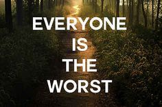 """Everyone is the Worst"" - motivational posters for times that I'm a little peopled-out."