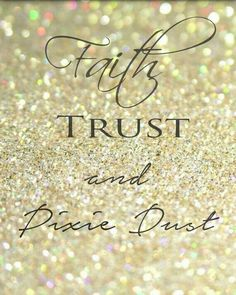 Faith, trust, and pixie dust. Glitter Girl, Sparkles Glitter, Great Quotes, Inspirational Quotes, Motivational, Sign Quotes, Funny Quotes, Sparkle Quotes, Premier Designs Jewelry