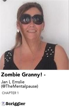 Zombie Granny! - by Jan L Emslie (@TheMentalpause) https://scriggler.com/detailPost/story/116850  CHAPTER 1