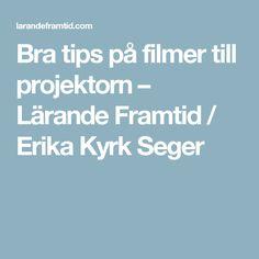 Bra tips på filmer till projektorn – Lärande Framtid / Erika Kyrk Seger