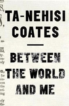 """Between the World and Me by Ta-Nehisi Coates. Hailed by Toni Morrison as required reading, a bold and personal literary exploration of America s racial history by the single best writer on the subject of race in the United States (""""The New York Observer"""") """" This is your country, this is your world, this is your body, and you must find some way to live within the all of it. """""""