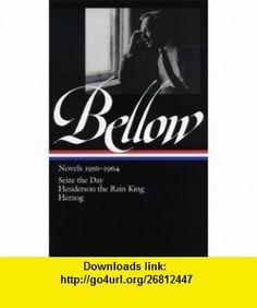 Saul Bellow Novels 1956-1964 Seize the Day, Henderson the Rain King, Herzog (Library of America) (9781598530025) Saul Bellow, James Wood , ISBN-10: 159853002X  , ISBN-13: 978-1598530025 ,  , tutorials , pdf , ebook , torrent , downloads , rapidshare , filesonic , hotfile , megaupload , fileserve