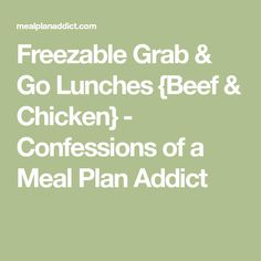 Freezable Grab & Go Lunches {Beef & Chicken} - Confessions of a Meal Plan Addict