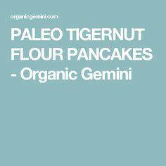 PALEO TIGERNUT FLOUR PANCAKES - Organic Gemini