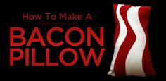 How to Make a Bacon Pillow