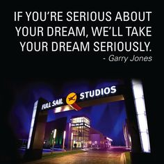 """If you're serious about your dream, we'll take your dream seriously."" - Full Sail University President Garry Jones"