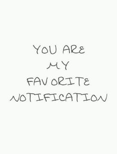"""Love Quotes for Him - """"You are my favorite notification."""" - Love Quotes for Him - """"You are my favorite notification."""" - Anonymous 70 Unexpected Surprise Love Quotes for Him Cute Love Quotes, Love Yourself Quotes, Love Quotes For Friends, Love Qoutes, Cute Sayings, Couple Quotes, Best Person Quotes, Being A Friend Quotes, Quotes For Loved Ones"""
