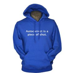 Funny Hoodies for women Autocorrect is a Piece of Shut. ~ Sweatshirts for women by UnicornTees, $29.99