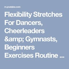 Flexibility Stretches For Dancers Cheerleaders Gymnasts Beginners Exercises Routine