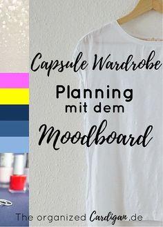 Capsule Wardrobe Planning mit einem Moodboard – Mein absoluter Lieblingsbeitrag für alle Kreativen, die statt mit handschriftlichen Listen mit Bildern ihre Caspule Wardrobe zusammenstellen wollen.