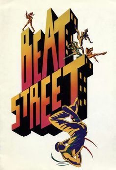 Beat Street ::: this movie was always so motivational to me from an artistic standpoint the music, dancing and artwork are timeless.