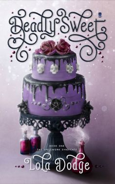 Deadly Sweet (The Spellwork Syndicate, Book One) by Lola Dodge   YA Paranormal   Best YA 2018   Emerging YA writers   Baking witchcraft