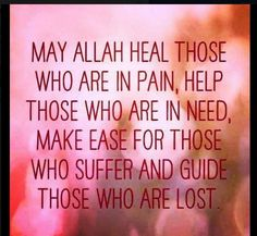 """May Allah heal those who are in pain, Help those who are in indeed, make ease for those who suffer and guide those who are lost. Islamic Qoutes, Islamic Dua, Healing Quotes, English Quotes, Alhamdulillah, Hindi Quotes, Quran, Allah, Prayers"