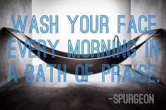 Wash your face every morning ...