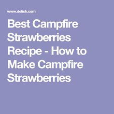 Best Campfire Strawberries Recipe - How to Make Campfire Strawberries