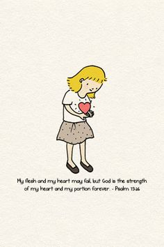 My flesh and heart may fail, but God is the strength of my heart and my portion forever! Psalm 73:26