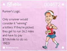 """Runner's Logic.     Only a runner would   consider it """"winning""""   a lottery: If they're picked,   they get to run 26.2 miles   and have to pay   $7.06/mile to do so.   YIKES!"""