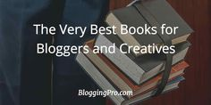 A list of some of the best blogging books that will make you better at your game