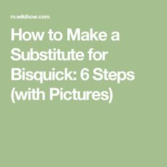 How to Make a Substitute for Bisquick: 6 Steps (with Pictures)
