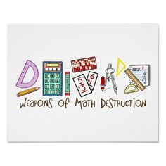 Shop Weapons Of Math Destruction Poster created by LushLaundry. Personalize it with photos & text or purchase as is! Math Puns, Math Memes, Math Humor, Teacher Humor, Math Teacher, Teaching Math, Maths, Funny Humor, Teacher Stuff