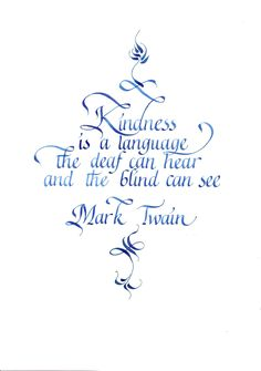 """KINDNESS is a language the deaf can hear & the blind can see"" - Beautiful hearing quote."