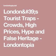 63ea12eb79093 London's Tourist Traps - Crowds, High Prices, Hype and False Heritage -  Londontopia