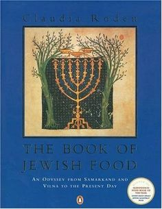Book of Jewish Food: An Odyssey from Samarkand and Vilna to the Present Day