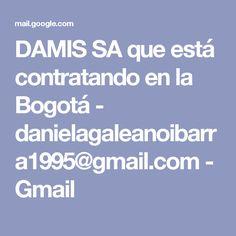 DAMIS SA  que está contratando en la Bogotá - danielagaleanoibarra1995@gmail.com - Gmail