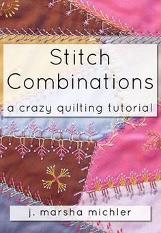 Stitch Combinations: A Crazy Quilting Tutorial