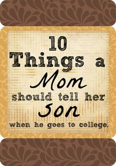 10 things to tell your son when he goes away to college.
