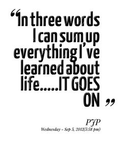 2168-in-three-words-i-can-sum-up-everything-ive-learned-about-lifeit.png (398×490)