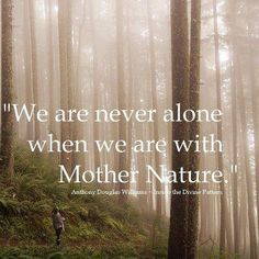 We are never alone when we are with Mother Nature.
