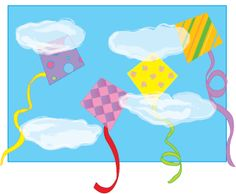 Up, Up, and Away craft!  Wallpaper samples are the key to this uplifting art experience! Cut several diamond shapes (kites) from wallpaper samples. Also cut several lengths of colorful curling-ribbon tails. Glue the kites to a sheet of blue construction paper. Then glue one end of each tail to each kite so that the tails dangle freely. Finally, pull and stretch cotton balls and glue them to the paper so they resemble clouds.