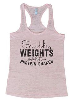 """Womens Workout Tank Top Shirt, """"Faith, Weights and Protein Shakes"""" This is a HIGH Quality """"Next Level"""" Brand Burnout Racer Back Tank. Very Lightweight, Sexy, Super Soft, and VERY popular in today's ma"""